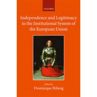 Independence and Legitimacy in the Institutional System of the European Union (Inbunden, 2016)