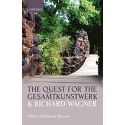 The Quest for the Gesamtkunstwerk and Richard Wagner (Inbunden, 2016)