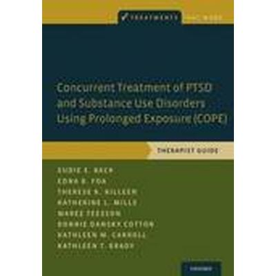 Concurrent Treatment of PTSD and Substance Use Disorders Using Prolonged Exposure (COPE) (Häftad, 2014)