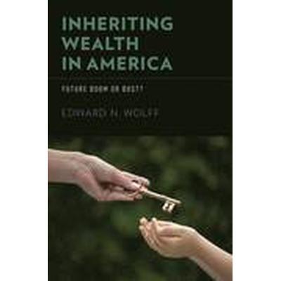 Inheriting Wealth in America (Inbunden, 2015)