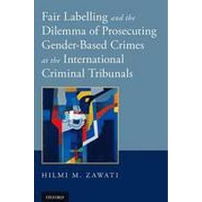 Fair Labelling and the Dilemma of Prosecuting Gender-Based Crimes at the International Criminal Tribunals (Häftad, 2015)