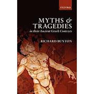 Myths and Tragedies in their Ancient Greek Contexts (Inbunden, 2013)