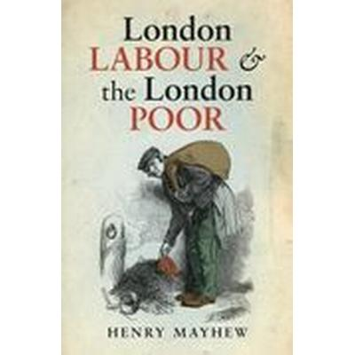 London Labour and the London Poor (Inbunden, 2010)
