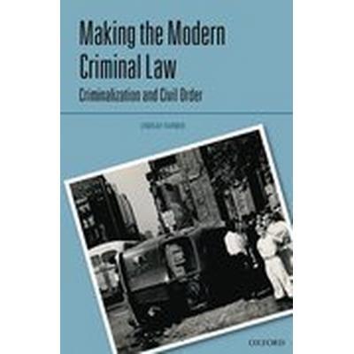 Making the Modern Criminal Law (Inbunden, 2016)