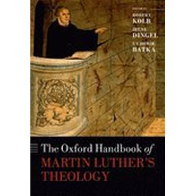 The Oxford Handbook of Martin Luther's Theology (Inbunden, 2014)
