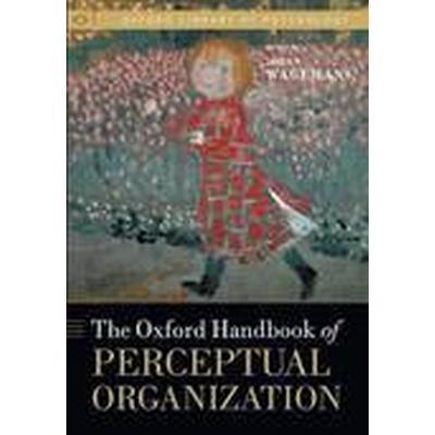 The Oxford Handbook of Perceptual Organization (Inbunden, 2015)