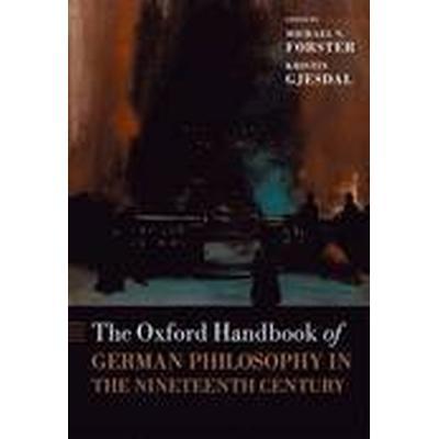 The Oxford Handbook of German Philosophy in the Nineteenth Century (Inbunden, 2015)