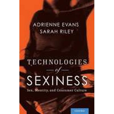 Technologies of Sexiness (Inbunden, 2014)