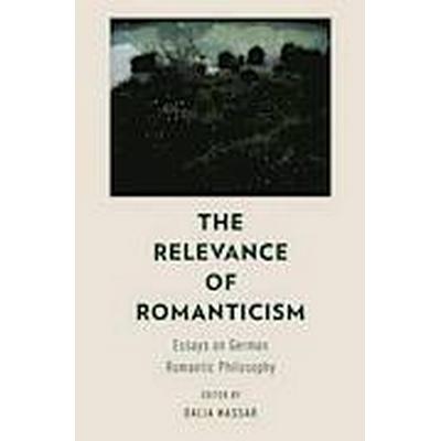 The Relevance of Romanticism (Häftad, 2014)