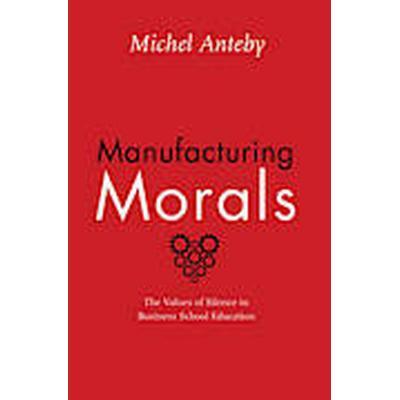 Manufacturing Morals (Inbunden, 2013)