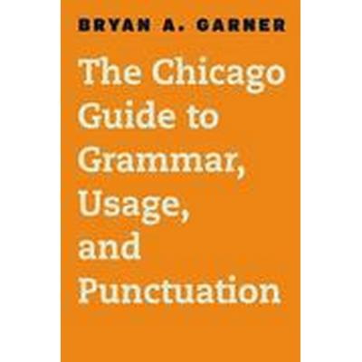 The Chicago Guide to English Grammar, Usage, and Punctuation (Inbunden, 2016)