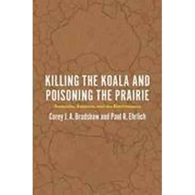Killing the Koala and Poisoning the Prairie (Häftad, 2015)