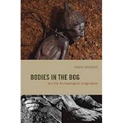 Bodies in the Bog and the Archaeological Imagination (Häftad, 2012)