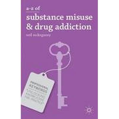 A-Z of Substance Misuse and Drug Addiction (Häftad, 2013)