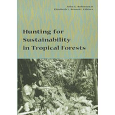 Hunting for Sustainability in Tropical Forests (Häftad, 2000)