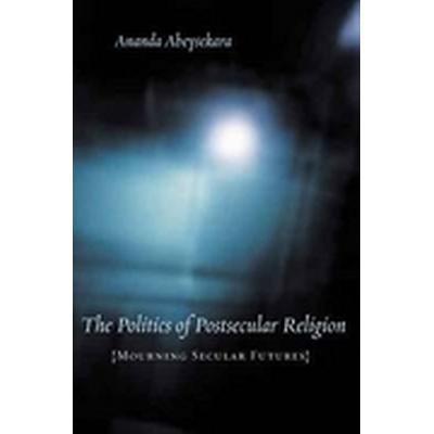 The Politics of Postsecular Religion (Inbunden, 2008)