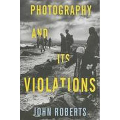 Photography and its Violations (Inbunden, 2014)