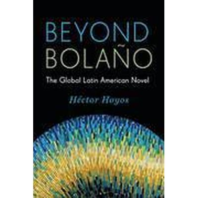 Beyond Bolano (Inbunden, 2015)