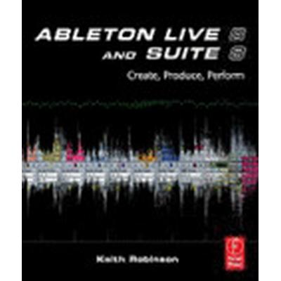 Ableton Live 8 And Suite 8: Create, Produce, And Perform (Häftad, 2009)
