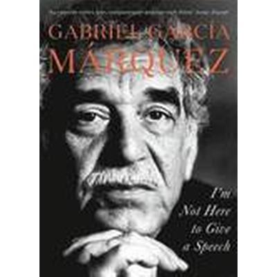 I'm Not Here to Give a Speech (Inbunden, 2014)