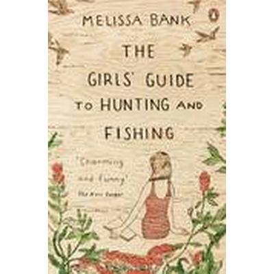 The Girls' Guide to Hunting and Fishing (Häftad, 2015)