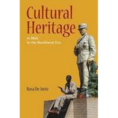 Cultural Heritage in Mali in the Neoliberal Era (Häftad, 2016)