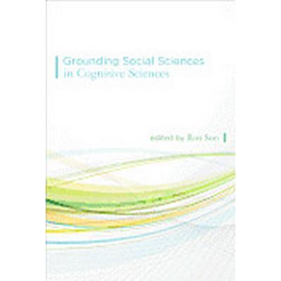 Grounding Social Sciences in Cognitive Sciences (Inbunden, 2012)