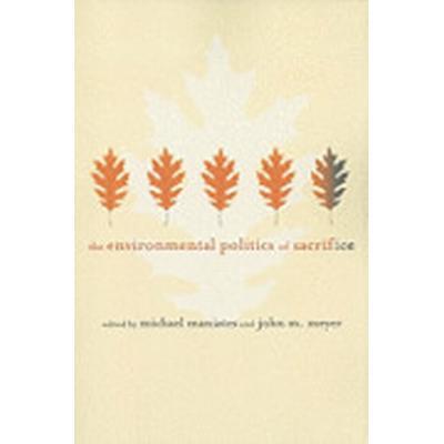 The Environmental Politics of Sacrifice (Häftad, 2010)