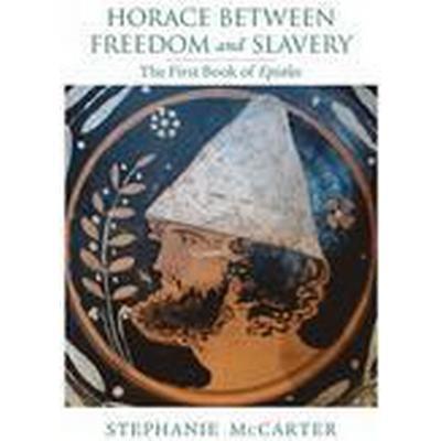 Horace Between Freedom and Slavery (Inbunden, 2015)