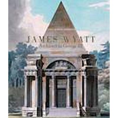 James Wyatt, 1746-1813 (Inbunden, 2012)