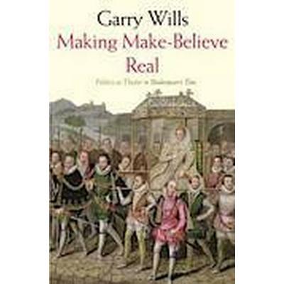 Making Make-believe Real (Inbunden, 2014)