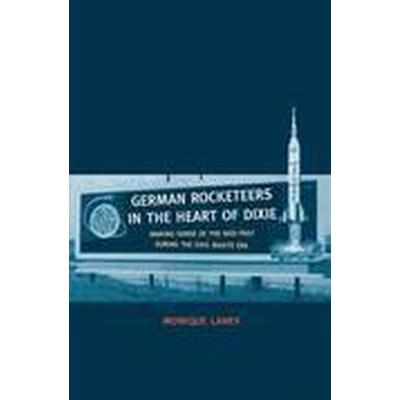 German Rocketeers in the Heart of Dixie (Inbunden, 2015)