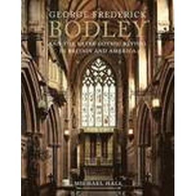 George Frederick Bodley &; the Later Gothic Revival in Britain and America (Inbunden, 2014)