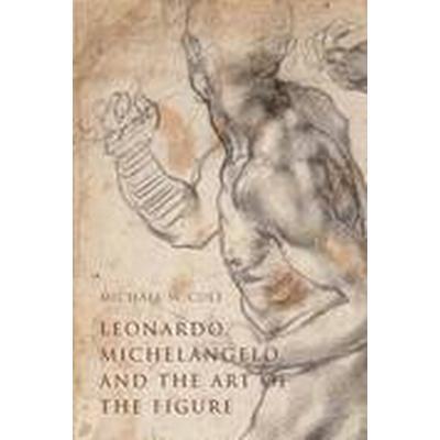 Leonardo, Michelangelo, and the Art of the Figure (Inbunden, 2015)