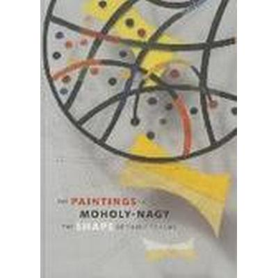 The Paintings of Moholy-Nagy (Inbunden, 2015)