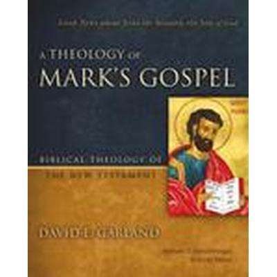A Theology of Mark's Gospel (Inbunden, 2015)