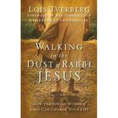 Walking in the Dust of Rabbi Jesus (Häftad, 2013)