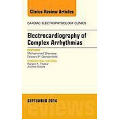 Electrocardiography of Complex Arrhythmias, An Issue of Cardiac Electrophysiology Clinics (Inbunden, 2014)