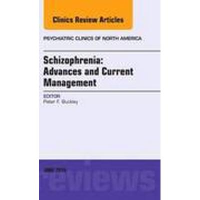 Schizophrenia: Advances and Current Management, An Issue of Psychiatric Clinics of North America (Inbunden, 2016)