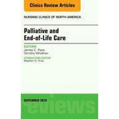 Palliative and End-of-Life Care, An Issue of Nursing Clinics of North America (Inbunden, 2016)