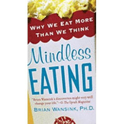 Mindless Eating: Why We Eat More Than We Think (Pocket, 2010)