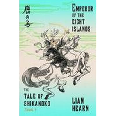Emperor of the Eight Islands: Book 1 in the Tale of Shikanoko (Häftad, 2016)