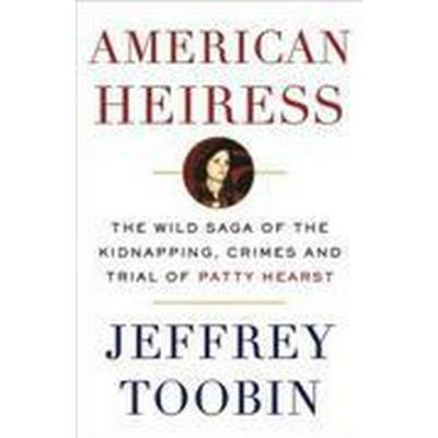 American Heiress: The Wild Saga of the Kidnapping, Crimes and Trial of Patty Hearst (Inbunden, 2016)
