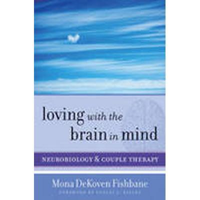 Loving with the Brain in Mind (Inbunden, 2013)