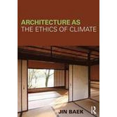 Architecture as the Ethics of Climate (Häftad, 2016)
