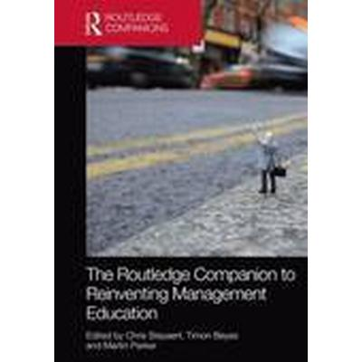 The Routledge Companion to Reinventing Management Education (Inbunden, 2016)