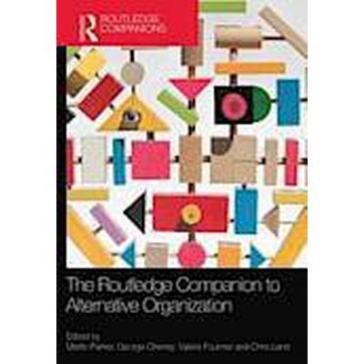 The Routledge Companion to Alternative Organization (Inbunden, 2013)