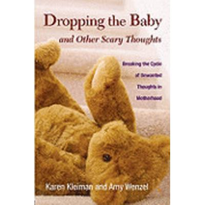 Dropping the Baby and Other Scary Thoughts (Inbunden, 2010)