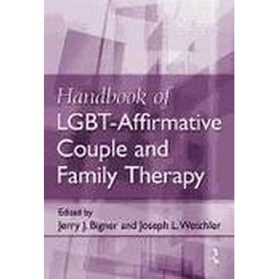 Handbook of LGBT-Affirmative Couple and Family Therapy (Inbunden, 2012)