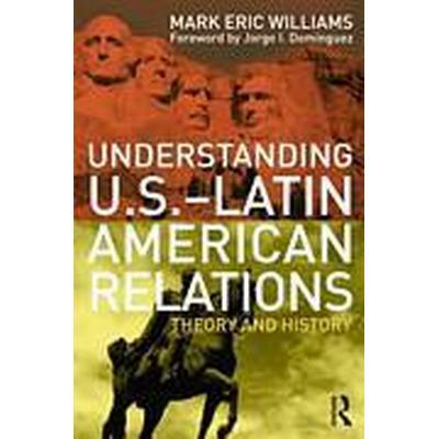 Understanding U.S.-Latin American Relations (Häftad, 2011)